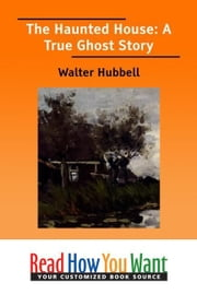 The Haunted House : A True Ghost Story ebook by Hubbell Walter