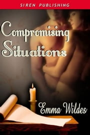 Compromising Situations ebook by Emma Wildes