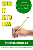 Sign It Into Law: How to Put Your Petition on the Ballot ebook by Victoria Stoklasa