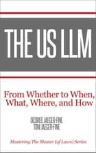 The US LLM: From Whether to When, What, Where and How ebook by Desiree Jaeger-Fine,Toni Jaeger-Fine