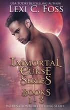 Immortal Curse Series - Books 1-3 ebook by