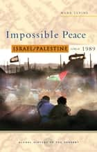 Impossible Peace ebook by Mark LeVine