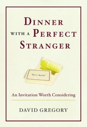Dinner with a Perfect Stranger - An Invitation Worth Considering ebook by David Gregory