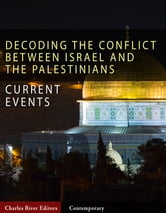 Decoding the Conflict Between Israel and the Palestinians: The History and Terms of the Middle East Peace Process ebook by Charles River Editors