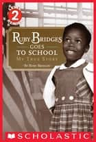 Ruby Bridges Goes to School: My True Story (Scholastic Reader, Level 2) ebook by Ruby Bridges