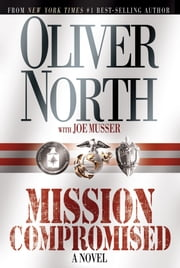 Mission Compromised - A Novel ebook by Oliver North