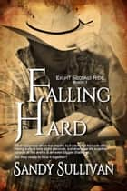 Falling Hard - Eight Second Ride, #1 ebook by Sandy Sullivan