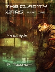 One Bad Apple: The Clar1ty Wars, Part One ebook by Patrick Todoroff