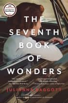 Harriet Wolf's Seventh Book of Wonders - A Novel ebook by Julianna Baggott