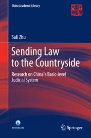 Sending Law to the Countryside - Research on China's Basic-level Judicial System ebook by Suli Zhu