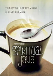 It's Easy to Hear from God: Stories from Spiritual Java ebook by Kevin Dedmon