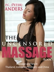 The Uncensored Massage: Thailand, Indonesia, Vietnam, and China ebook by P.C. Anders