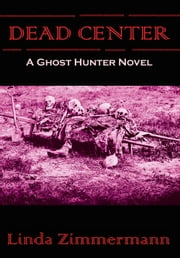 Dead Center: A Ghost Hunter Novel ebook by Linda Zimmermann