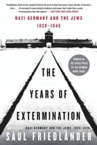 The Years of Extermination - Nazi Germany and the Jews, 1939-1945 ebook by Saul Friedlander