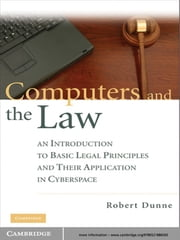 Computers and the Law - An Introduction to Basic Legal Principles and Their Application in Cyberspace ebook by Robert Dunne