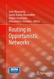 Routing in Opportunistic Networks ebook by Sanjay Kumar Dhurandher,Alagan Anpalagan,Athanasios V. Vasilakos,Isaac Zhang