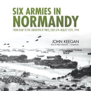 Six Armies in Normandy - From D-Day to the Liberation of Paris, June 6th–August 25th, 1944 audiobook by John Keegan