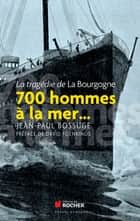 700 hommes à la mer... ebook by Jean-Paul Bossuge, David Foenkinos