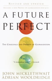 A Future Perfect - The Challenge and Promise of Globalization ebook by John Micklethwait, Adrian Wooldridge