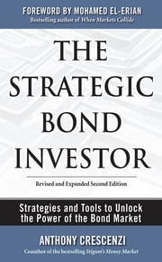 The Strategic Bond Investor: Strategies and Tools to Unlock the Power of the Bond Market ebook by Anthony Crescenzi,Mohamed El-Erian