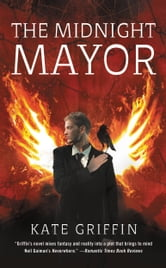 The Midnight Mayor - Or, the Inauguration of Matthew Swift ebook by Kate Griffin