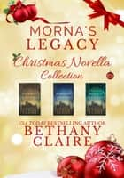 Morna's Legacy Christmas Novella Collection - Scottish, Time Travel Christmas Novellas ebook by Bethany Claire