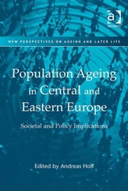 Population Ageing in Central and Eastern Europe - Societal and Policy Implications ebook by Dr Andreas Hoff,Dr Tony Maltby,Dr Debra A Street