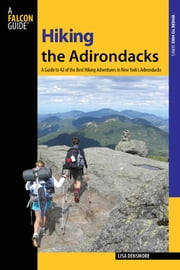 Hiking the Adirondacks - A Guide to 42 of the Best Hiking Adventures in New York's Adirondacks ebook by Lisa Densmore