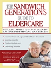 The Sandwich Generation's Guide to Eldercare ebook by Danielle Dresden, MEd, CRC,Phillip D. Rumrill Jr., PhD, CRC,Kimberly Wickert, MRC, CRC