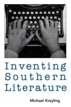 Inventing Southern Literature ebook by Michael Kreyling