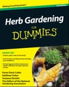 Herb Gardening For Dummies ebook by Karan Davis Cutler, Kathleen Fisher, Suzanne DeJohn,...