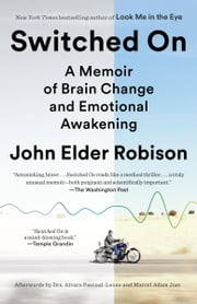 Switched On - A Memoir of Brain Change and Emotional Awakening ebook by John Elder Robison,Alvaro Pascual-Leon,Marcel Just