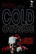 Baby, It's Cold Outside ebook by Claude Lalumière, Therese Greenwood, Sam Wiebe
