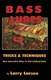 Bass Lures Trick and Techniques ebook by Larry Larsen