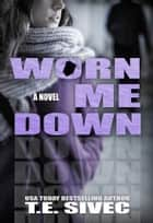 Worn Me Down (Playing With Fire #3) ebook by Tara Sivec,T.E. Sivec