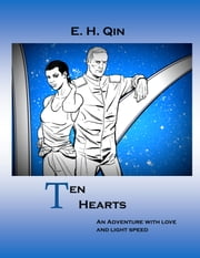 Ten Hearts: an adventure with love & light speed ebook by E.H. Qin