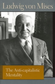 The Anti-Capitalistic Mentality ebook by Von Mises, Ludwig