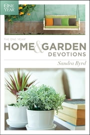 The One Year Home and Garden Devotions ebook by Sandra Byrd