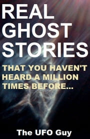 REAL GHOST STORIES...That You Haven't Heard A Million Times Before... ebook by David Bradford
