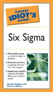 The Pocket Idiot's Guide to Six Sigma ebook by Anthony Weeks,Marsha Shapiro