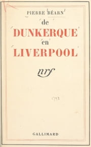 De Dunkerque en Liverpool - Journal d'un quartier-maître eBook by Pierre Béarn