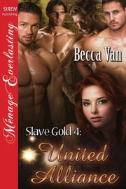 Slave Gold 4: United Alliance ebook by Becca Van