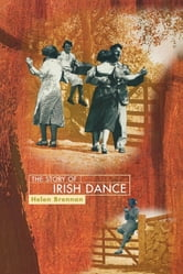 The Story of Irish Dance ebook by Helen Brennan