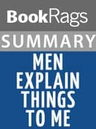 Summary & Study Guide: Men Explain Things to Me ebook by BookRags