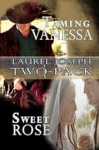 Taming Vanessa and Sweet Rose - Two Stories ebook by Laurel Joseph