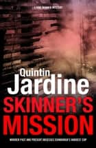 Skinner's Mission (Bob Skinner series, Book 6) - The past and present collide in this gritty crime novel ebook by Quintin Jardine