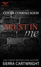 Trust in Me - Hawkeye, #2 ebook by Sierra Cartwright