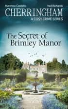 Cherringham - The Secret of Brimley Manor - A Cosy Crime Series ebook by Matthew Costello, Neil Richards