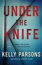 Under the Knife - A Novel ebook by Kelly Parsons