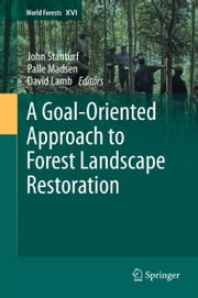 A Goal-Oriented Approach to Forest Landscape Restoration ebook by John Stanturf,Palle Madsen,David Lamb